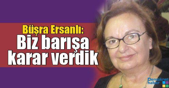 Büşra Ersanlı: Biz barışa karar verdik