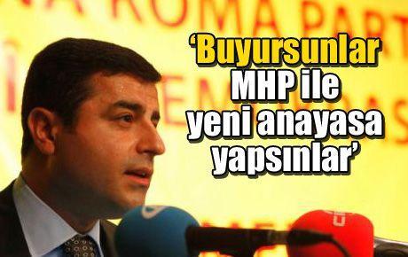 'Buyursunlar MHP ile yeni anayasa yapsınlar'