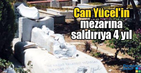 Can Yücel'in mezarına saldırıya 4 yıl