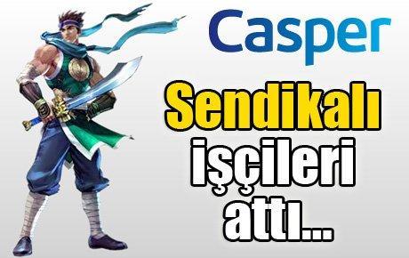 Casper sendikalı işçileri attı…