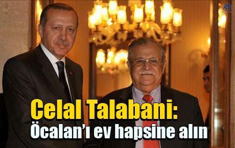Celal Talabani: Öcalan'ı ev hapsine alın