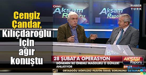 Cengiz Çandar, Kılıçdaroğlu için ağır konuştu