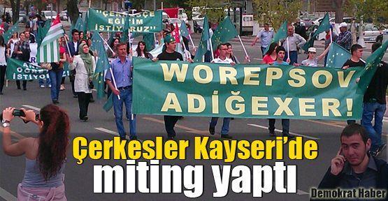 Çerkesler Kayseri'de miting yaptı
