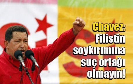 Chavez: Filistin soykırımına suç ortağı olmayın!