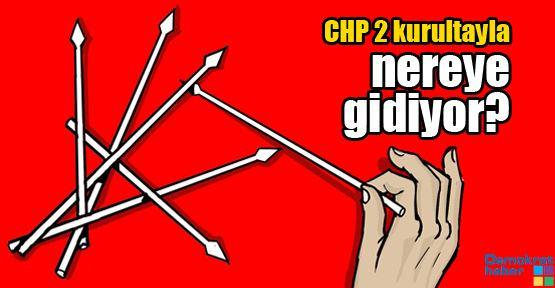 CHP 2 Kurultayla nereye gidiyor?