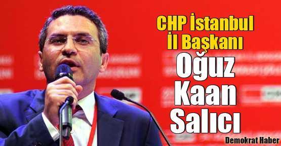 CHP İstanbul İl Başkanı Oğuz Kaan Salıcı