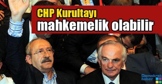 CHP Kurultayı mahkemelik olabilir