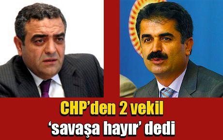 CHP'den 2 vekil 'savaşa hayır' dedi