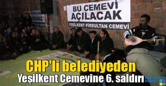 CHP'li belediyeden Yeşilkent Cemevine 6. saldırı