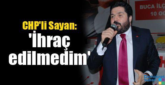 CHP'li Sayan: 'İhraç edilmedim'