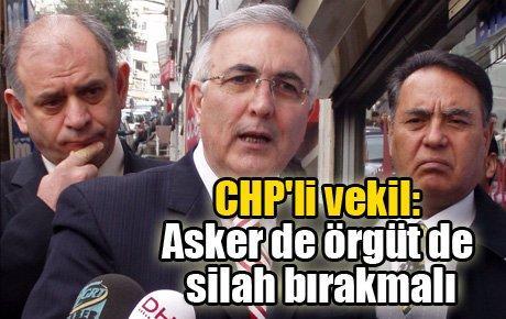 CHP'li vekil: Asker de örgüt de silah bırakmalı