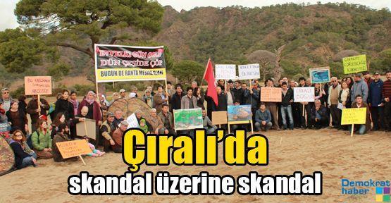 Çıralı'da skandal üzerine skandal
