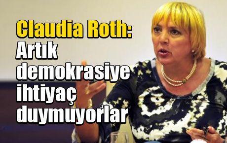 Claudia Roth: Artık demokrasiye ihtiyaç duymuyorlar