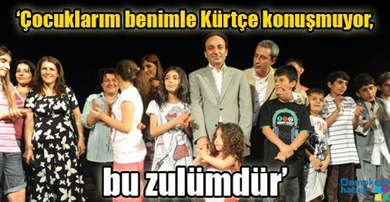 'Çocuklarım benimle Kürtçe konuşmuyor, bu zulümdür'