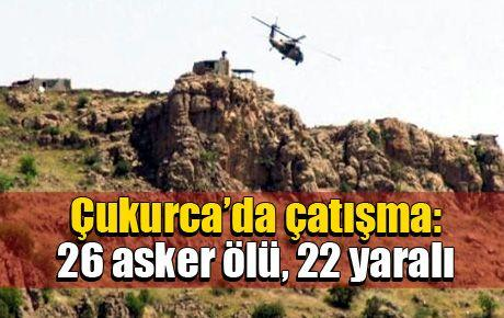 Çukurca'da çatışma: 24 asker ölü, 19 yaralı