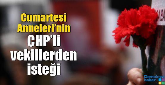 Cumartesi Anneleri'nin CHP'li vekillerden isteği
