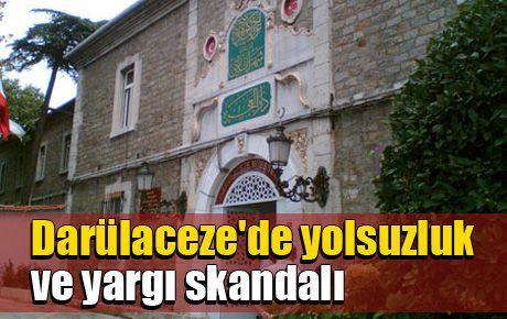 Darülaceze'de yolsuzluk ve yargı skandalı