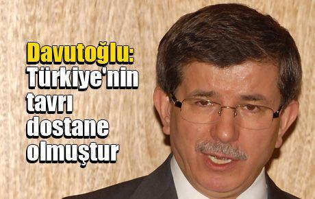 Davutoğlu: Türkiye'nin tavrı dostane olmuştur