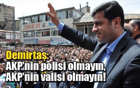 Demirtaş: AKP'nin polisi olmayın, AKP'nin valisi olmayın!