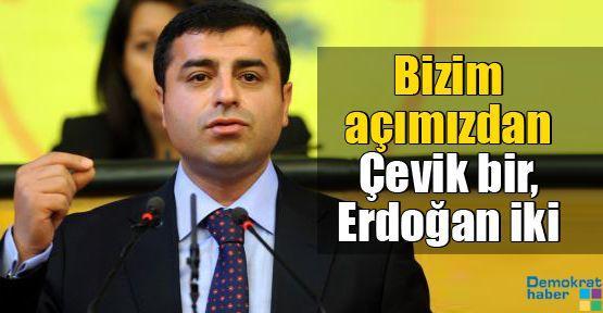 Demirtaş: Bizim açımızdan Çevik bir, Erdoğan iki