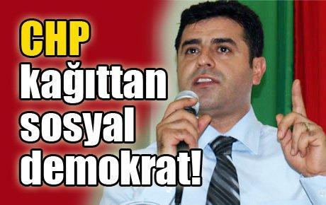 Demirtaş: CHP kağıttan sosyal demokrat
