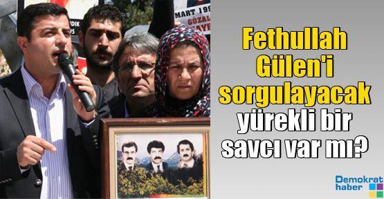 Demirtaş: Fethullah Gülen'i sorgulayacak yürekli bir savcı var mı?