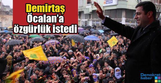 Demirtaş Öcalan'a özgürlük istedi