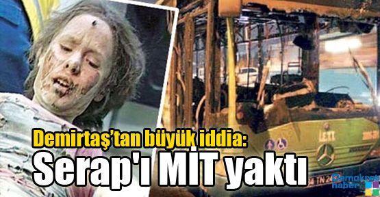 Demirtaş: Serap'ı MİT yaktı