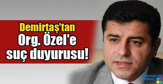 Demirtaş'tan Org. Özel'e suç duyurusu!