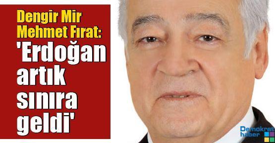 Dengir Mir Fırat: 'Erdoğan artık sınıra geldi'