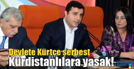 Devlete Kürtçe serbest Kürdistanlılara yasak!