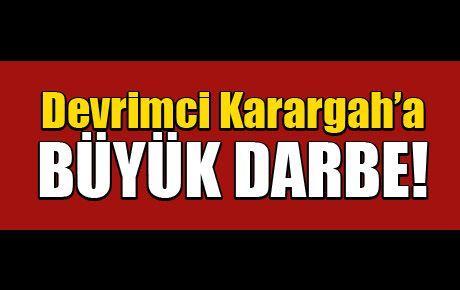 Devrimci Karargah'a BÜYÜK DARBE!