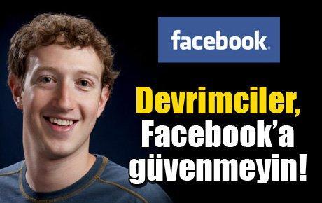 Devrimciler, Facebook'a güvenmeyin!