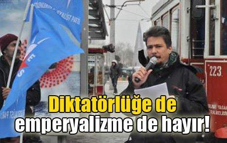 Diktatörlüğe de emperyalizme de hayır!