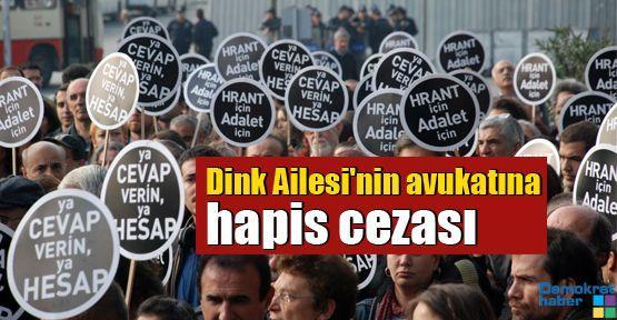 Dink Ailesi'nin avukatına hapis cezası