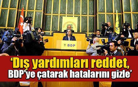 'Dış yardımları reddet, BDP'ye çatarak hatalarını gizle'