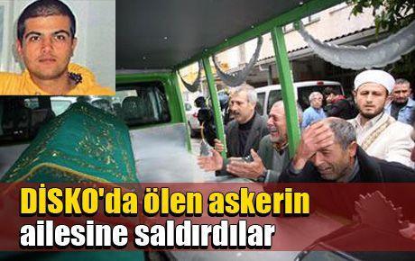 DİSKO'da ölen askerin ailesine saldırdılar