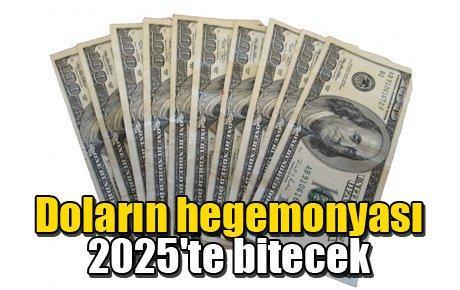 Doların hegemonyası 2025'te bitecek