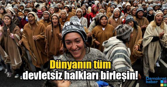 Dünyanın tüm devletsiz halkları birleşin!