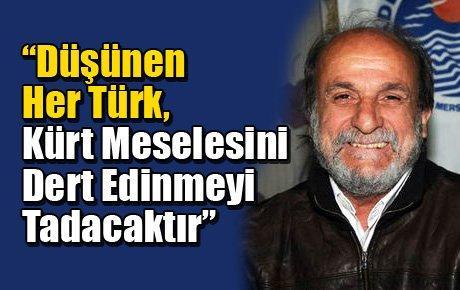 'Düşünen Her Türk, Kürt Meselesini Dert Edinmeyi Tadacaktır'