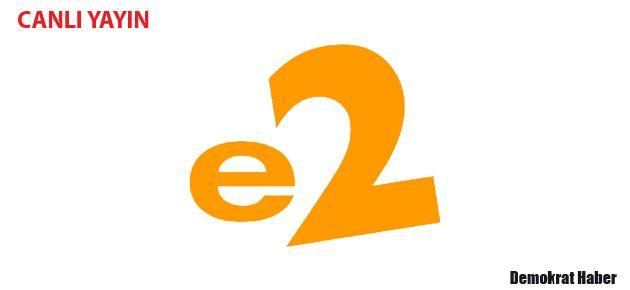 E2 CANLI İZLE