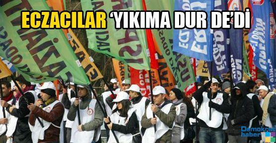 ECZACILAR 'YIKIMA DUR DE'Dİ