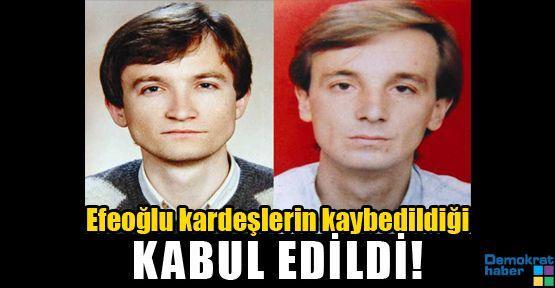 Efeoğlu kardeşlerin kaybedildiği KABUL EDİLDİ!