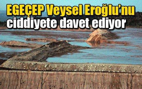 EGEÇEP Veysel Eroğlu'nu ciddiyete davet ediyor