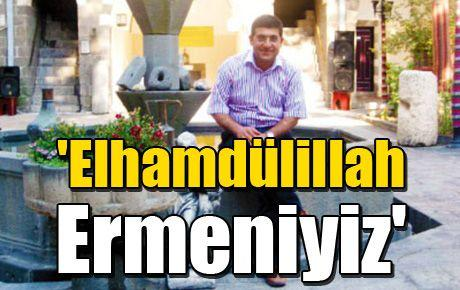 'Elhamdülillah Ermeniyiz '