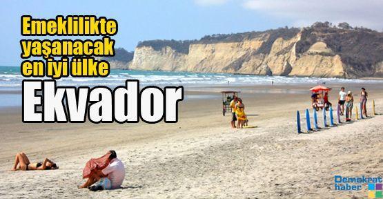 Emeklilikte yaşanacak en iyi ülke Ekvador