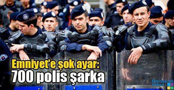 Emniyet'e şok ayar: 700 polis şarka
