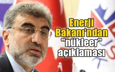 """Enerji Bakanı'ndan """"nükleer"""" açıklaması"""