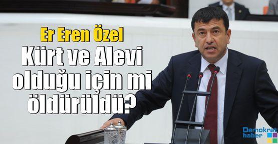 Er Eren Özel Kürt ve Alevi olduğu için mi öldürüldü?