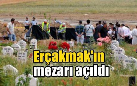 Erçakmak'ın mezarı açıldı